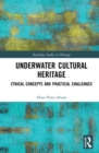 Underwater Cultural Heritage : Ethical concepts and practical challenges - eBook
