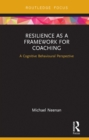 Resilience as a Framework for Coaching : A Cognitive Behavioural Perspective - eBook
