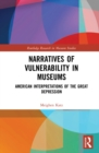 Narratives of Vulnerability in Museums : American Interpretations of the Great Depression - eBook