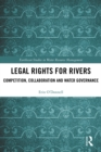 Legal Rights for Rivers : Competition, Collaboration and Water Governance - eBook