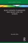 Black Women Filmmakers and Black Love on Screen - eBook