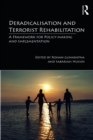 Deradicalisation and Terrorist Rehabilitation : A Framework for Policy-making and Implementation - eBook