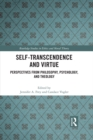 Self-Transcendence and Virtue : Perspectives from Philosophy, Psychology, and Theology - eBook