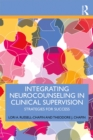 Integrating Neurocounseling in Clinical Supervision : Strategies for Success - eBook