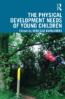 The Physical Development Needs of Young Children - eBook