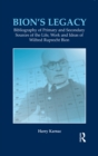 Bion's Legacy : Bibliography of Primary and Secondary Sources of the Life, Work and Ideas of Wilfred Ruprecht Bion - eBook