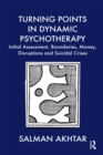 Turning Points in Dynamic Psychotherapy : Initial Assessment, Boundaries, Money, Disruptions and Suicidal Crises - eBook