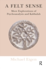 A Felt Sense : More Explorations of Psychoanalysis and Kabbalah - eBook