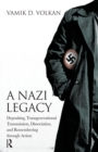 A Nazi Legacy : Depositing, Transgenerational Transmission, Dissociation, and Remembering Through Action - eBook