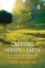 Creating Heaven on Earth : The Psychology of Experiencing Immortality in Everyday Life - eBook