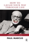 How to Laugh Your Way Through Life : A Psychoanalyst's Advice - eBook