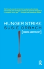 Hunger Strike : The Anorectic's Struggle as a Metaphor for our Age - eBook
