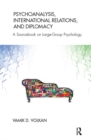 Psychoanalysis, International Relations, and Diplomacy : A Sourcebook on Large-Group Psychology - eBook