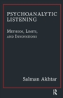 Psychoanalytic Listening : Methods, Limits, and Innovations - eBook
