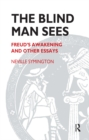 The Blind Man Sees : Freud's Awakening and Other Essays - eBook