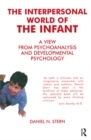 The Interpersonal World of the Infant : A View from Psychoanalysis and Developmental Psychology - eBook