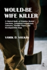 Would-Be Wife Killer : A Clinical Study of Primitive Mental Functions, Actualised Unconscious Fantasies, Satellite States, and Developmental Steps - eBook