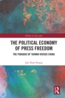The Political Economy of Press Freedom : The Paradox of Taiwan versus China - eBook