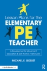Lesson Plans for the Elementary PE Teacher : A Developmental Movement Education & Skill-Themes Framework - eBook