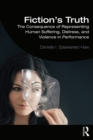 Fiction's Truth : The Consequence of Representing Human Suffering, Distress, and Violence in Performance - eBook