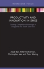 Productivity and Innovation in SMEs : Creating Competitive Advantage in Singapore and South East Asia - eBook
