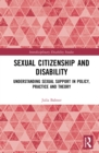 Sexual Citizenship and Disability : Understanding Sexual Support in Policy, Practice and Theory - eBook