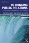 Rethinking Public Relations : Persuasion, Democracy and Society - eBook
