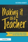 Making it as a Teacher : How to Survive and Thrive in the First Five Years - eBook