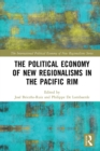 The Political Economy of New Regionalisms in the Pacific Rim - eBook