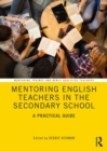 Mentoring English Teachers in the Secondary School : A Practical Guide - eBook
