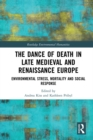 The Dance of Death in Late Medieval and Renaissance Europe : Environmental Stress, Mortality and Social Response - eBook