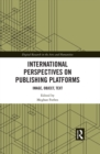 International Perspectives on Publishing Platforms : Image, Object, Text - eBook