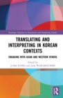 Translating and Interpreting in Korean Contexts : Engaging with Asian and Western Others - eBook