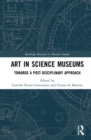 Art in Science Museums : Towards a Post-Disciplinary Approach - eBook