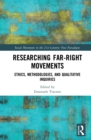 Researching Far-Right Movements : Ethics, Methodologies, and Qualitative Inquiries - eBook