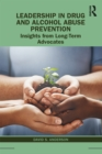 Leadership in Drug and Alcohol Abuse Prevention : Insights from Long-Term Advocates - eBook