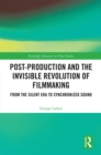 Post-Production and the Invisible Revolution of Filmmaking : From the Silent Era to Synchronized Sound - eBook