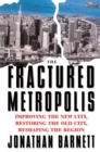 The Fractured Metropolis : Improving The New City, Restoring The Old City, Reshaping The Region - eBook