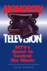 Monopoly Television : Mtv's Quest To Control The Music - eBook