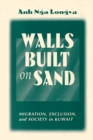 Walls Built On Sand : Migration, Exclusion, And Society In Kuwait - eBook