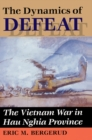 The Dynamics Of Defeat : The Vietnam War In Hau Nghia Province - eBook