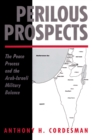 Perilous Prospects : The Peace Process And The Arab-israeli Military Balance - eBook