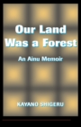 Our Land Was A Forest : An Ainu Memoir - eBook