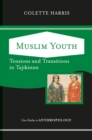 Muslim Youth : Tensions And Transitions In Tajikistan - eBook
