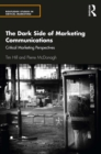 The Dark Side of Marketing Communications : Critical Marketing Perspectives - eBook