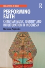 Performing Faith : Christian Music, Identity and Inculturation in Indonesia - eBook
