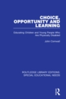 Choice, Opportunity and Learning : Educating Children and Young People Who Are Physically Disabled - eBook