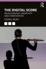 The Digital Score : Musicianship, Creativity and Innovation - eBook