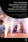 The Wedding Spectacle Across Contemporary Media and Culture : Something Old, Something New - eBook