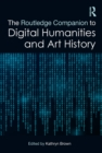 The Routledge Companion to Digital Humanities and Art History - eBook